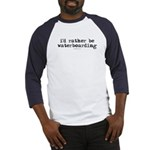 I'd rather be waterboarding Baseball Jersey
