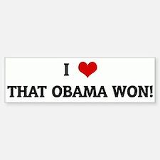 I Love THAT OBAMA WON! Bumper Bumper Bumper Sticker