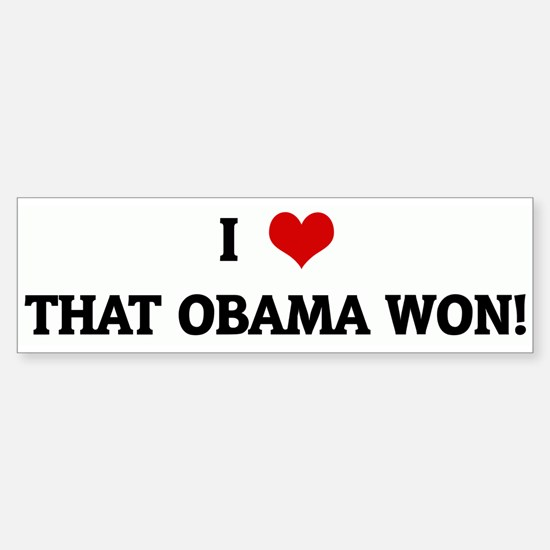 I Love THAT OBAMA WON! Bumper Bumper Bumper Sticker
