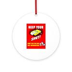 Shut Up Keep Your Trap Shut Ornament (Round)