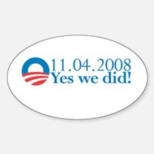 Obama - Yes We Did!!! Oval Decal
