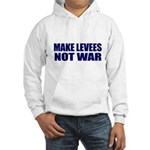 Make Levees, Not War Hooded Sweatshirt