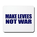 Make Levees, Not War Mousepad