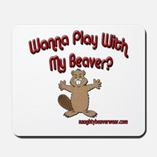 Wanna Play With My Beaver? Mousepad