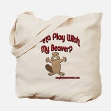 Wanna Play With My Beaver? Tote Bag