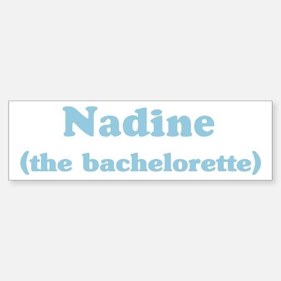 Nadine the bachelorette Bumper Bumper Bumper Sticker
