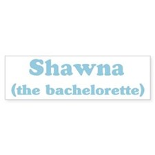 Shawna the bachelorette Bumper Bumper Sticker