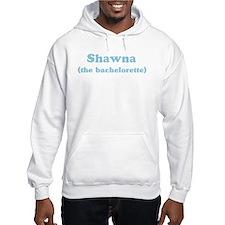 Shawna the bachelorette Hoodie