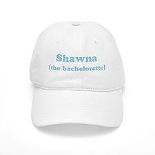 Shawna the bachelorette Baseball Cap