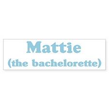Mattie the bachelorette Bumper Bumper Bumper Sticker