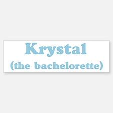 Krystal the bachelorette Bumper Bumper Bumper Sticker