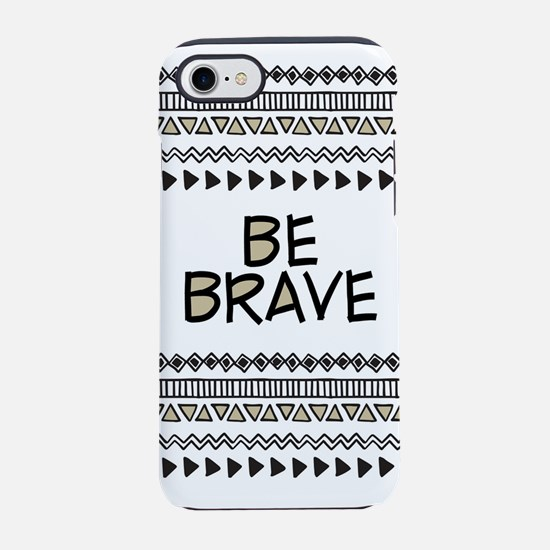 Be Brave iPhone 7 Tough Case