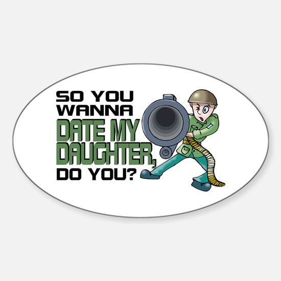 Wanna Date My Daughter, Do You? Oval Decal