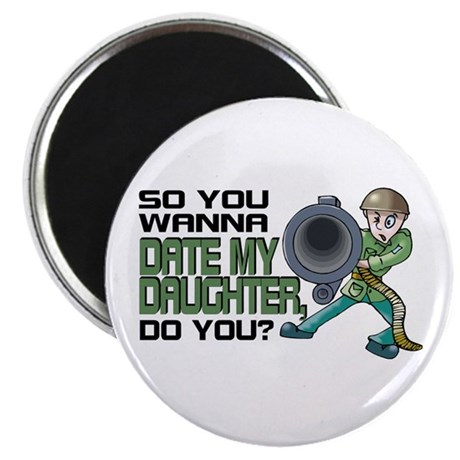 Wanna Date My Daughter, Do You? Magnet