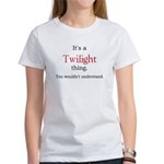 It's a Twilight Thing. You wo Women's T-Shirt