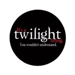 "It's a Twilight Thing. You wo 3.5"" Button (10"