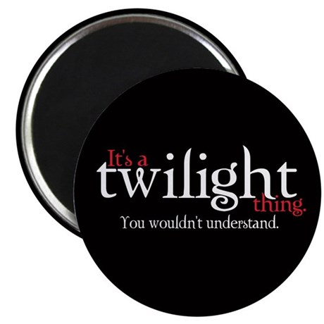 "It's a Twilight Thing. You wo 2.25"" Magnet (1"