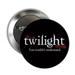 "It's a Twilight Thing. You wo 2.25"" Button (1"