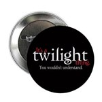 "It's a Twilight Thing. You wo 2.25"" Button"