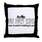 You Don't Ride? (Snowmobile) Throw Pillow