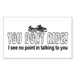 You Don't Ride? (Snowmobile) Rectangle Sticker