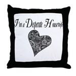 I'm a Desperate Housewife Throw Pillow