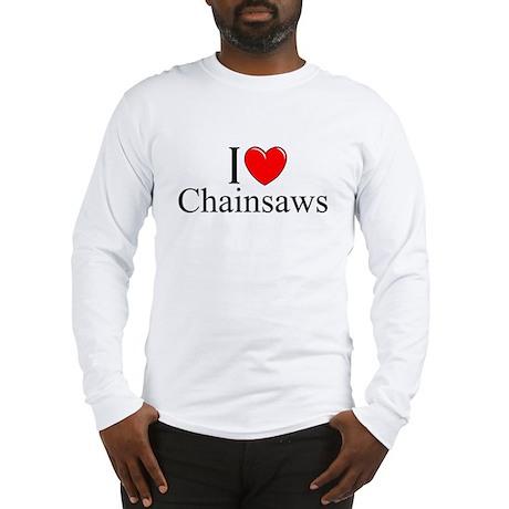 """I Love (Heart) Chainsaws"" Long Sleeve T-Shirt"