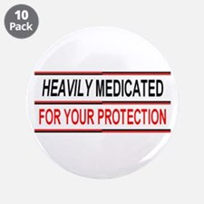 """HEAVILY MEDICATED FOR YOUR PROTECTION 3.5"""" Button"""