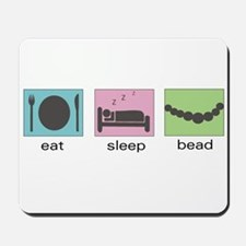 Eat. Sleep. Bead. Mousepad