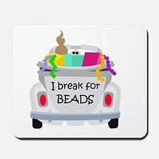 I brake for beads Mousepad