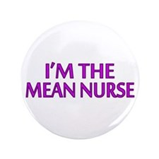 "I'm The Mean Nurse 3.5"" Button"