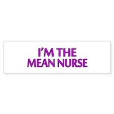 I'm The Mean Nurse Bumper Bumper Sticker