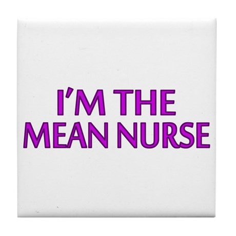 I'm The Mean Nurse Tile Coaster