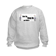 SHUT UP ,HANG UP , AND DRIVE! Sweatshirt