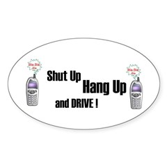 SHUT UP ,HANG UP , AND DRIVE! Oval Decal