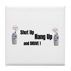 SHUT UP ,HANG UP , AND DRIVE! Tile Coaster