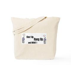 SHUT UP ,HANG UP , AND DRIVE! Tote Bag
