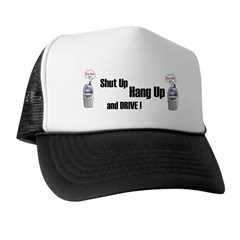 SHUT UP ,HANG UP , AND DRIVE! Trucker Hat