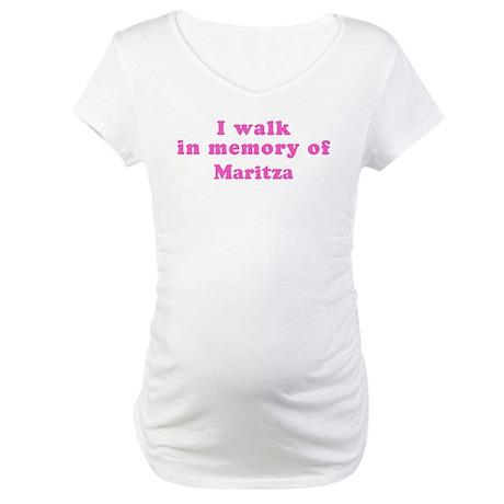 Walk in memory of Maritza Maternity T-Shirt