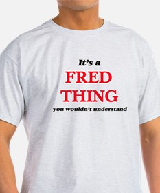 It's a Fred thing, you wouldn't un T-Shirt