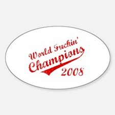 World Fuckin Champions 2008 Oval Decal