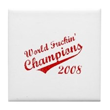 World Fuckin Champions 2008 Tile Coaster