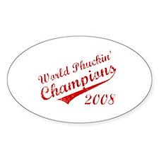 World Phuckin Champions 2008 Oval Decal