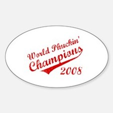 World Phuckin Champions 2008 Oval Decal