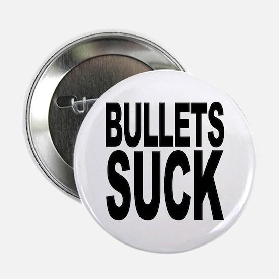 "Bullets Suck 2.25"" Button"