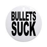 Bullets Suck Ornament (Round)