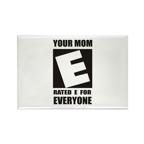 Your Mom is Rated E for Every Rectangle Magnet