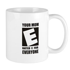 Your Mom is Rated E for Every Mug