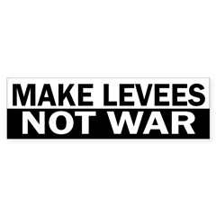 Make Levees Not War (bumper sticker)