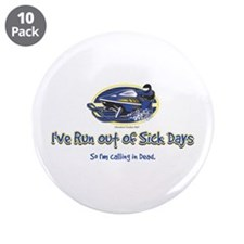 """I've Run out of sick days - I 3.5"""" Button (10"""